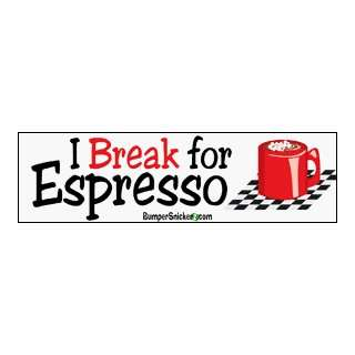 I Break For Espresso   funny bumper stickers (Large 14x4