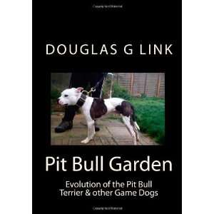 Pit Bull Garden Evolution of the Pit Bull Terrier & other Game Dogs